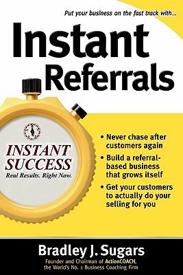 Instant Referrals By Sugars, Bradley J.